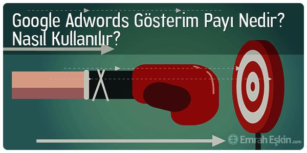 Adwords Gösterim Payı Nedir?